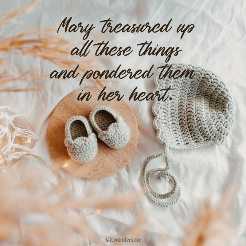 Mary treasured up these things in her heart