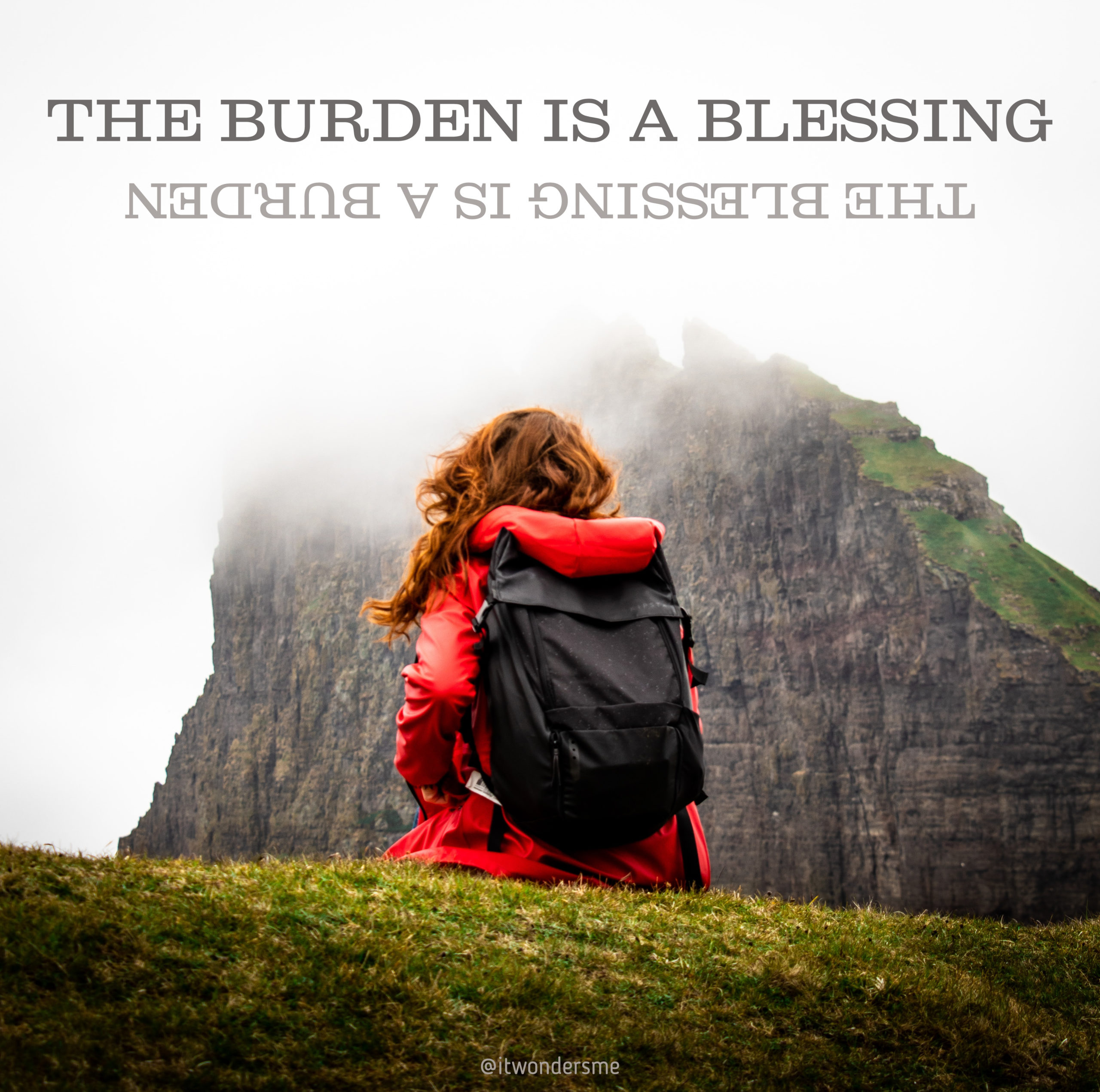 The burden is a blessing; the blessing is a burden