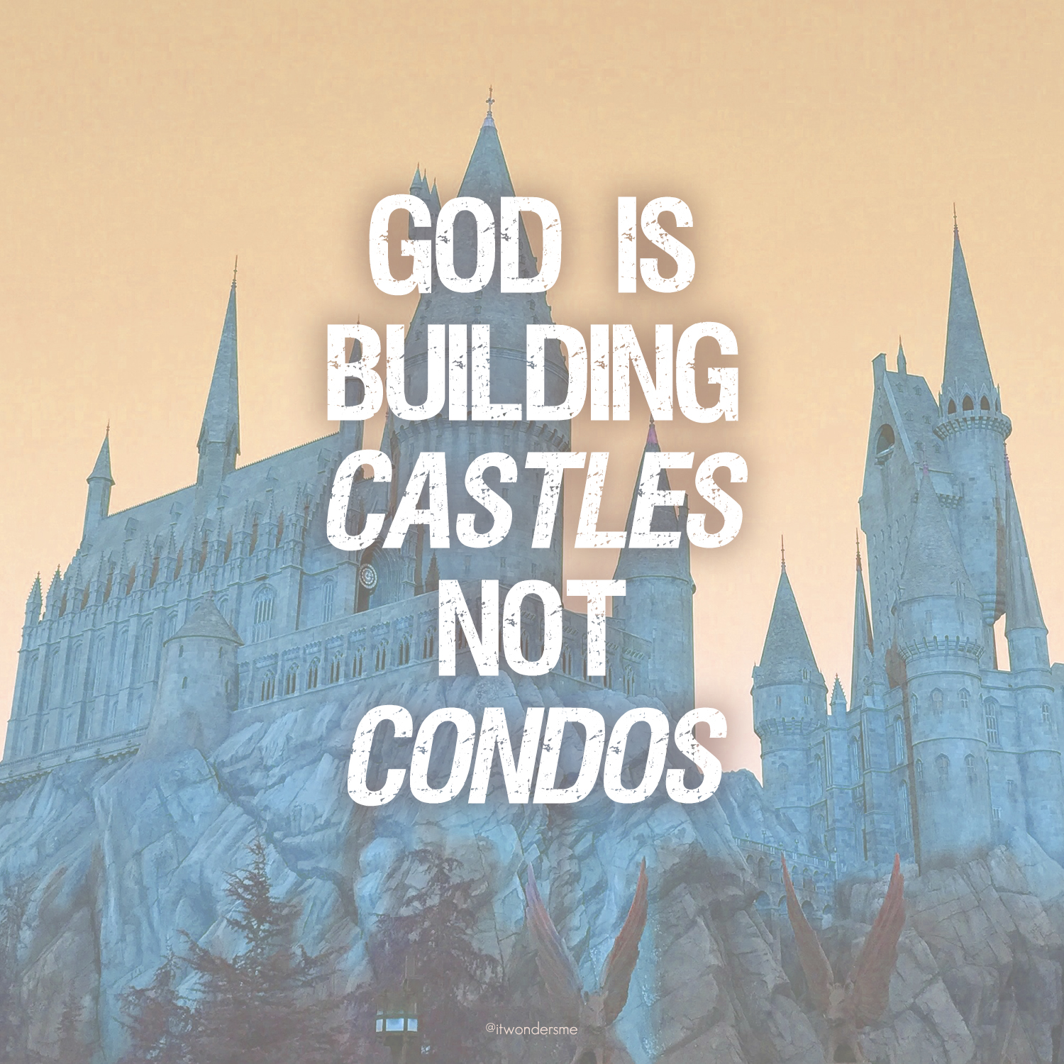 God is building castles, not condos