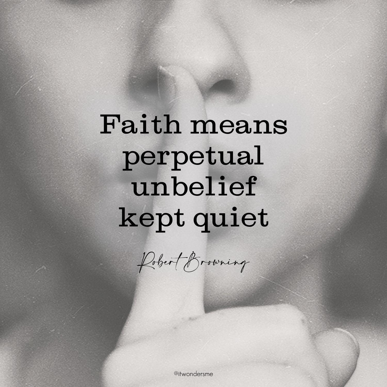 Faith means perpetual unbelief kept quiet