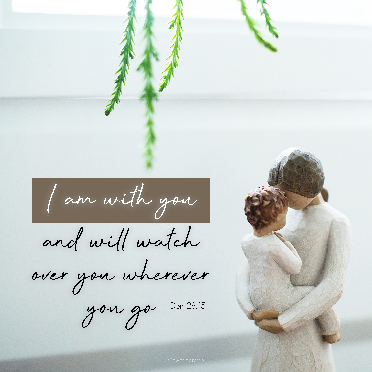 I am with you and will watch over you wherever you go.