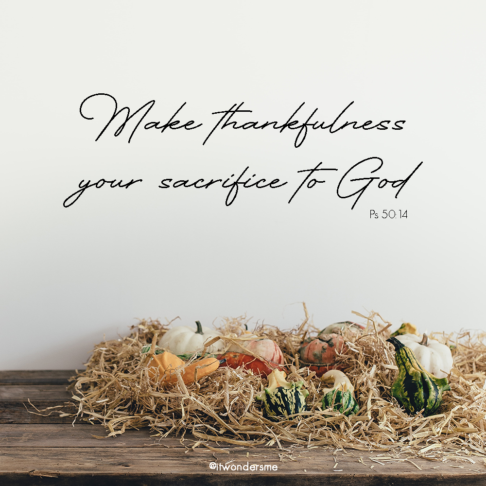 Make thankfulness your sacrifice to God